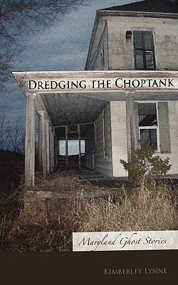 Dredging the Choptank: Maryland Ghost Stories 9781934074152