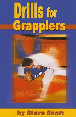 Drills for Grapplers: Training Drills and Games You Can Do on the Mat for Jujitsu, Judo and Submission Grappling 9781934903049