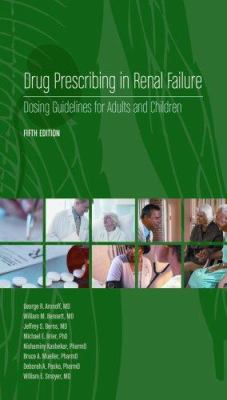 Drug Prescribing in Renal Failure: Dosing Guidelines for Adults and Children 9781930513761