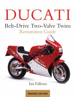 Ducati Belt-Drive Two-Valve Twins Motorcycle Restoration Guide 9781937747114