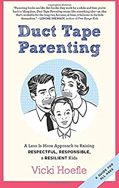 Duct Tape Parenting: A Less Is More Approach to Raising Respectful, Responsible, and Resilient Kids 9781937134181