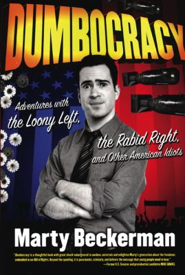 Dumbocracy: Adventures with the Loony Left, the Rabid Right, and Other American Idiots 9781934708064
