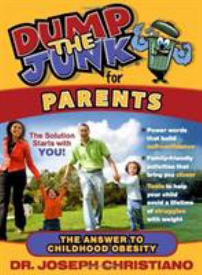 Dump the Junk for Parents: The Answer to Childhood Obesity 9781935245360