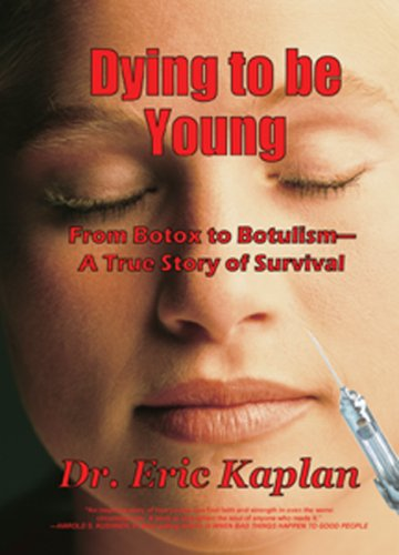 Dying to Be Young: From Botox to Botulism--A True Story of Survival 9781933449470