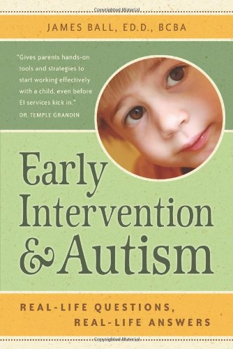 Early Intervention and Autism: Real-Life Questions, Real-Life Answers 9781932565553