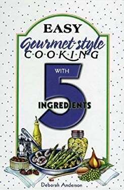Easy Gourmet Cooking with 5 Ingredients 9781931294416