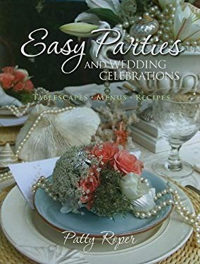 Easy Parties and Wedding Celebrations: Tablescapes, Menus, Recipes 9781934193303