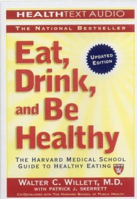 Eat, Drink, and Be Healthy: The Harvard Medical School Guide to Healthy Eating 9781933310091