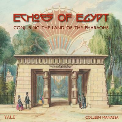 Echoes of Egypt: Conjuring the Land of the Pharaohs 9781933789002