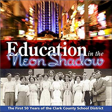 Education in the Neon Shadow: The First 50 Years of the Clark County School District 9781932173833