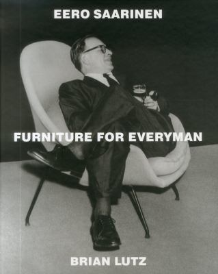 Eero Saarinen: Furniture for Everyman 9781938461019