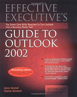 Effective Executive's Guide to Microsoft Outlook 2002: The Seven Core Skills Required to Turn Outlook Into a Business Power Tool 9781931150040