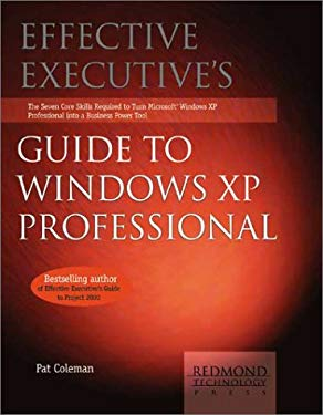 Effective Executives Guide to Windows XP Professional: The Seven Core Skills Required to Turn Microsoft Windows XP Professional Into a Business Power 9781931150187