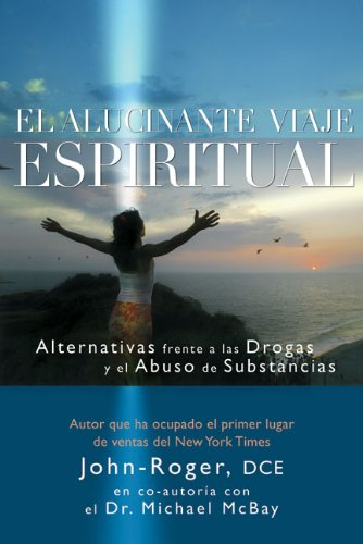 El Alucinante Viaje Espiritual: Alternativas Frente A las Drogas y el Abuso de Substancias 9781935492054