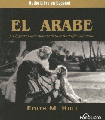 El Arabe: La Historia Que Immortalizo a Rodolfo Valentino 9781933499475