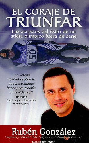 El Coraje de Triunfar: Los Secretos del Exito de un Atleta Olimpico Fuera de Serie = The Courage to Succeed 9781931059442