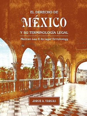 El Derecho de Mxico y Su Terminologa Legal (Mexican Law and Its Legal Terminology) 9781934269473
