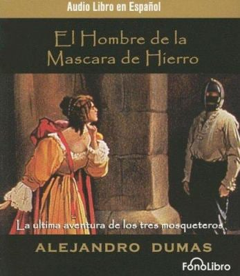 El Hombre de la Mascara de Hierro: La Ultima Aventura de los Tres Mosqueteros 9781933499437