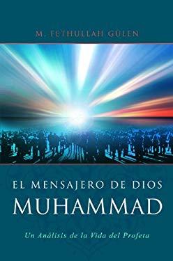 El Mensajero de Dios: Muhammed: Un Analisis de la Vida del Profeta 9781932099928
