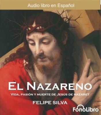 El Nazareno: Vida, Pasion y Muerte de Jesus de Nazaret 9781933499062