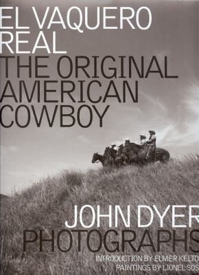 El Vaquero Real: The Original American Cowboy 9781933979045