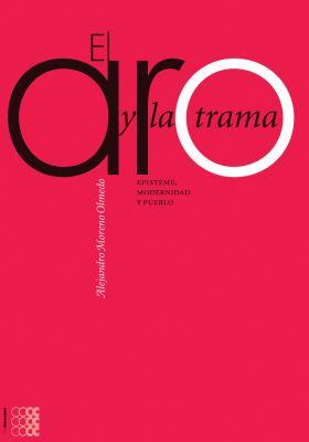 El Aro y La Trama: Episteme, Modernidad y Pueblo 9781934996003