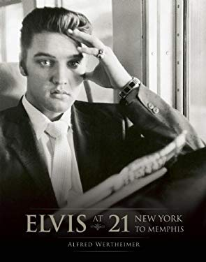 Elvis at 21: New York to Memphis 9781933784014