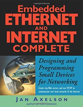 Embedded Ethernet and Internet Complete: Designing and Programming Small Devices for Networking 9781931448000