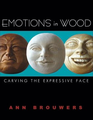 Emotions in Wood: Carving the Expressive Face 9781933502168