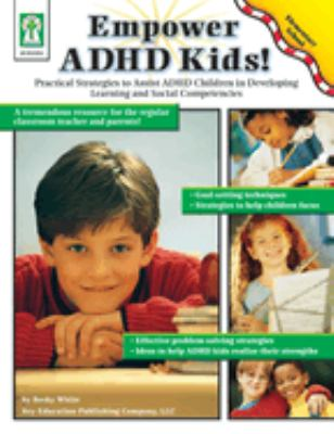 Empowering ADHD Kids: Practical Strategies to Assist Children with Attention Deficit Hyperactivity Disorder in Developing Learning and Socia [With Wor 9781933052069