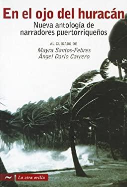 En el Ojo del Huracan: Nueva Antologia de Narradores Puertorriquenos 9781935164999