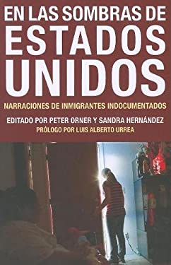 En las Sombras de Estados Unidos: Narraciones de Inmigrantes Indocumentados = In the Darkness of the United States 9781934781791