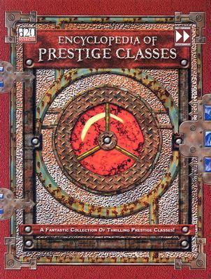 Encyclopedia of Prestige Classes: A Fantastic Collection of Thrilling Prestige Classes! 9781932201680