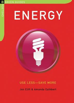 Energy: Use Less-Save More: 100 Energy-Saving Tips for the Home 9781933392721