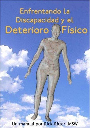Enfrentando la Discapacidad y el Deterioro Fisico: Un Manual 9781932690194