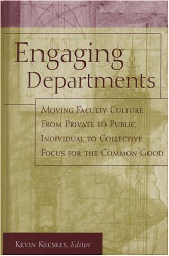 Engaging Departments: Moving Faculty Culture from Private to Public, Individual to Collective Focus for the Common Good 9781933371023