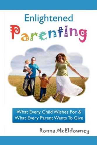 Enlightened Parenting: What Every Child Wishes for & What Every Parent Wants to Give
