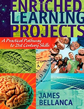 Enriched Learning Projects: A Practical Pathway to 21st Century Skills 9781934009741