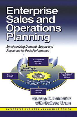 Enterprise Sales and Operations Planning: Synchronizing Demand, Supply and Resources for Peak Performance 9781932159004