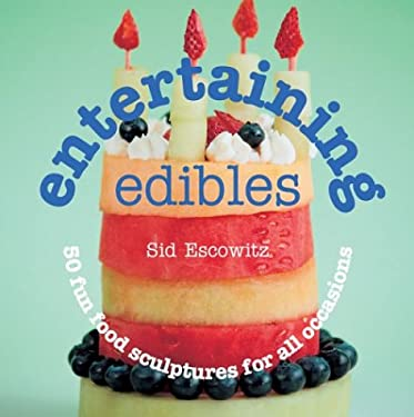 Entertaining Edibles: 50 Fun Food Sculptures for All Occasions 9781931543460