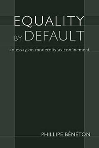 Equality by Default: An Essay on Modernity as Confinement 9781932236330