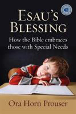 Esau's Blessing: How the Bible Embraces Those with Special Needs 9781934730355