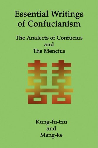 Essential Writings of Confucianism: The Analects of Confucius and the Mencius 9781934941515