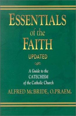 Essentials of the Faith: A Guide to the Catechism of the Catholic Church 9781931709538