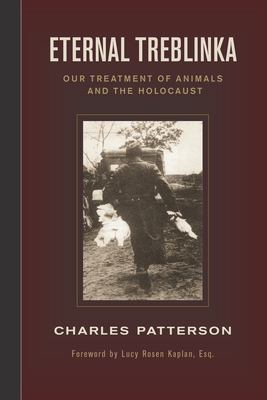Eternal Treblinka: Our Treatment of Animals and the Holocaust 9781930051997