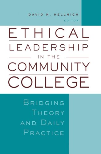 Ethical Leadership in the Community College: Bridging Theory and Daily Practice 9781933371221