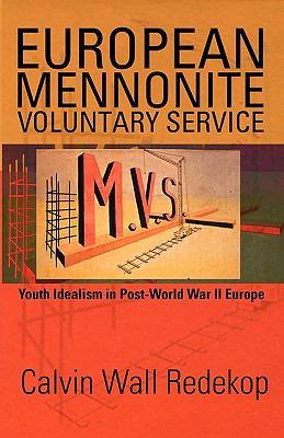European Mennonite Voluntary Service: Youth Idealism in Post-World War II Europe 9781931038799