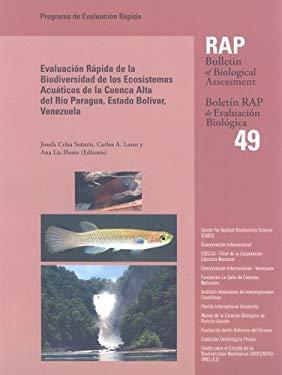 Evaluacion Rapida de la Biodiversidad de los Ecosistemas Acuaticos de la Cuenca Alta del Rio Paragua, Estado Bolivar, Venezuela 9781934151136