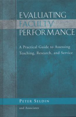 Evaluating Faculty Performance: A Practical Guide to Assessing Teaching, Research, and Service 9781933371047