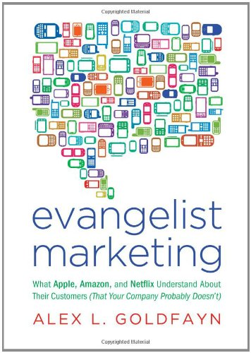 Evangelist Marketing: What Apple, Amazon, and Netflix Understand about Their Customers (That Your Company Probably Doesn't) 9781936661091